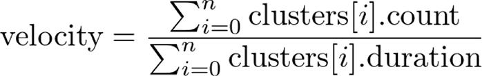 $velocity = \frac{\sum_{i=0}^n clusters[i].count}{\sum_{i=0}^n clusters[i].duration}$